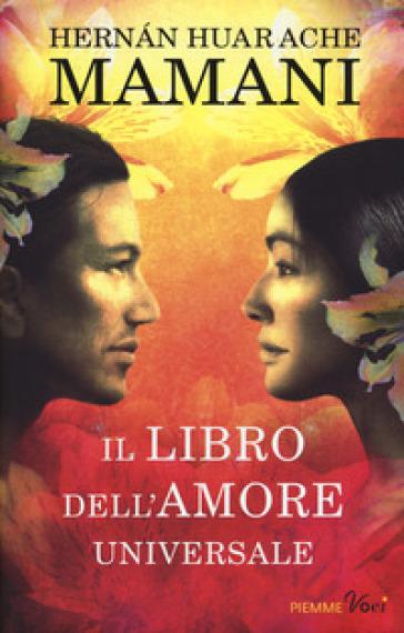Il libro dell'amore universale - Hernan Huarache Mamani |