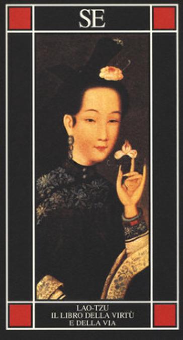 Il libro della virtù e della via - Lao-Tzu |
