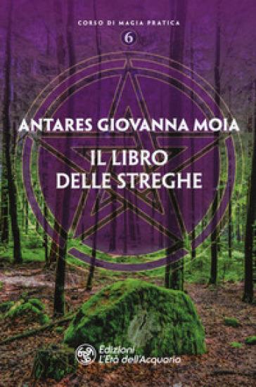 Il libro delle streghe - Giovanna Moia Antares | Thecosgala.com