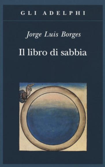 Il libro di sabbia - Jorge Luis Borges  