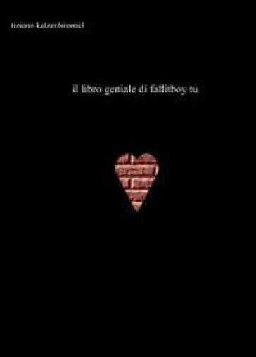 Il libro geniale di Fallitboy - Tiziano Tomasoni Katzenhimmel |