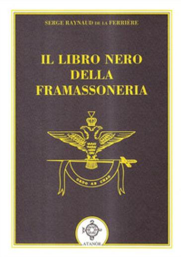 Il libro nero della massoneria - Serge Raunaud De La Ferriere |