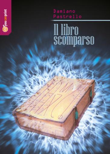 Il libro scomparso - Damiano Pastrello  