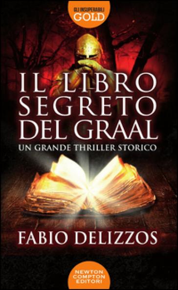 Il libro segreto del Graal - Fabio Delizzos   Rochesterscifianimecon.com