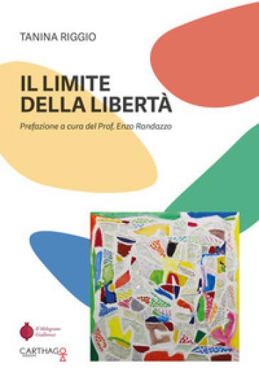 Il limite della libertà - Tanina Riggio  