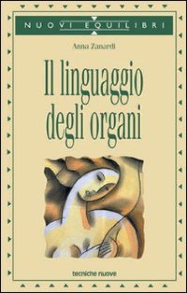 Il linguaggio degli organi - Anna Zanardi |