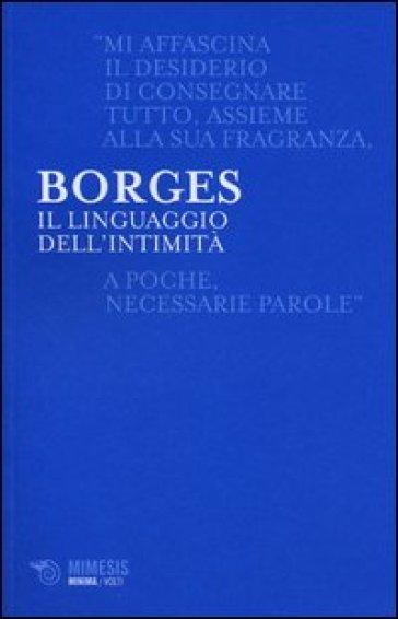Il linguaggio dell'intimità - Jorge Luis Borges |