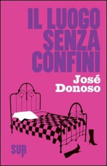 Il luogo senza confini - José Donoso |