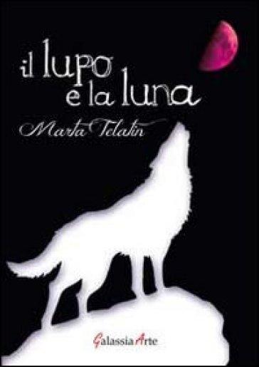 Il lupo e la luna - Marta Telatin pdf epub