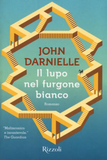 Il lupo nel furgone bianco - John Darnielle  