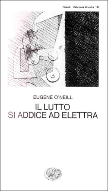 Il lutto si addice ad Elettra - Eugene O'Neill |