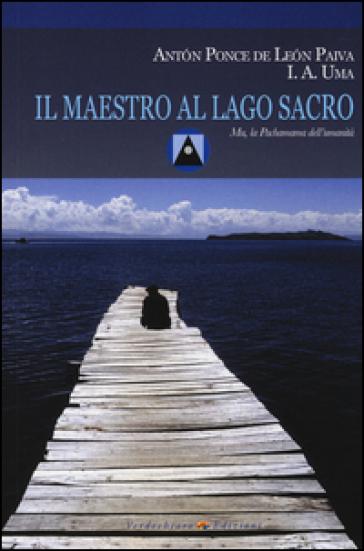 Il maestro al lago sacro - Anton Ponce de Leon Paiva  