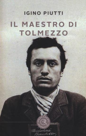 Il maestro di Tolmezzo - Igino Piutti |
