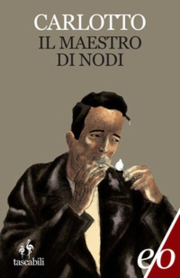 Il maestro di nodi - Massimo Carlotto |