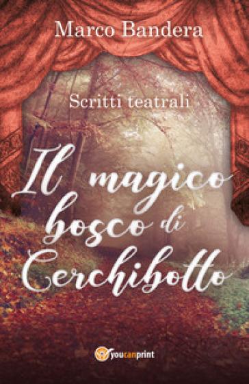 Il magico bosco di Cerchibotto - Marco Bandera |