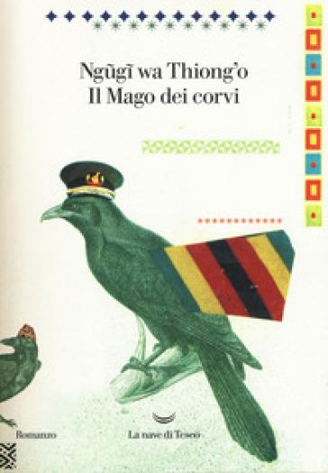 Il mago dei corvi - Thiong'o Ngugi Wa | Rochesterscifianimecon.com