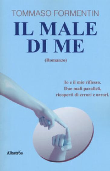 Il male di me - Tommaso Formentin | Kritjur.org