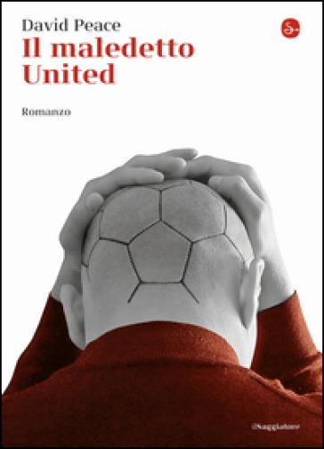 Il maledetto United - David Peace |