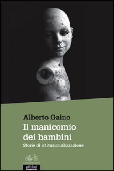 Il manicomio dei bambini - Alberto Gaino |