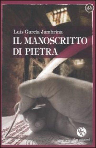 Il manoscritto di pietra - Luis Garcia Jambrina  