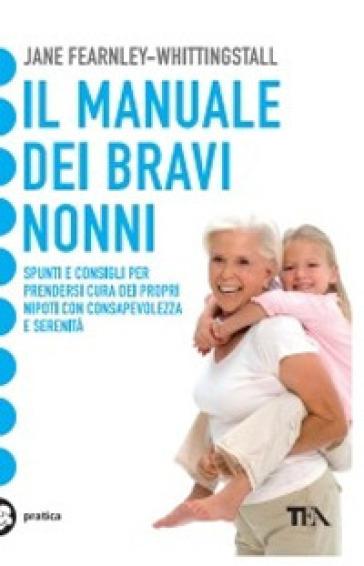 Il manuale dei bravi nonni - Jane Fearnley-Whittingstall | Jonathanterrington.com