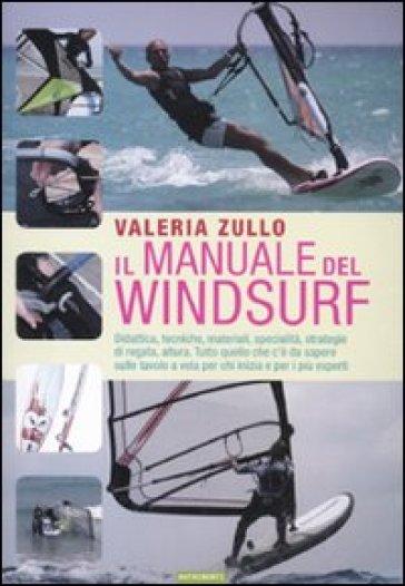 Il manuale del windsurf - Valeria Zullo | Rochesterscifianimecon.com
