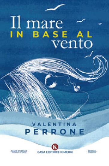 Il mare in base al vento - Valentina Perrone |