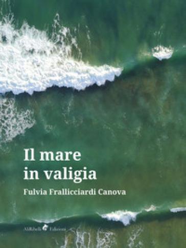 Il mare in valigia - Fulvia Frallicciardi Canova |