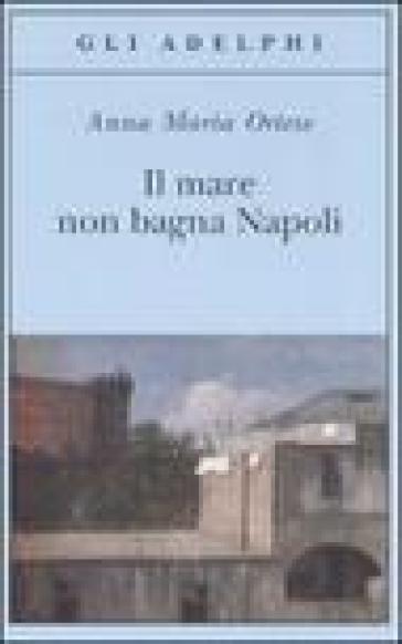 Il mare non bagna Napoli - Anna Maria Ortese | Kritjur.org