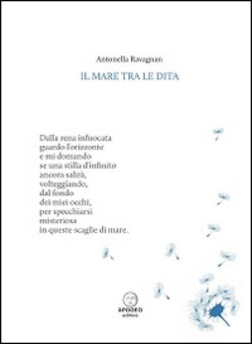 Il mare tra le dita - Antonella Ravagnan |