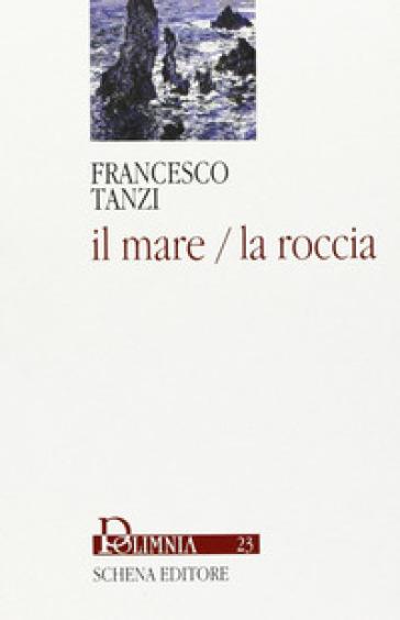 Il mare/la roccia - Francesco Tanzi | Ericsfund.org