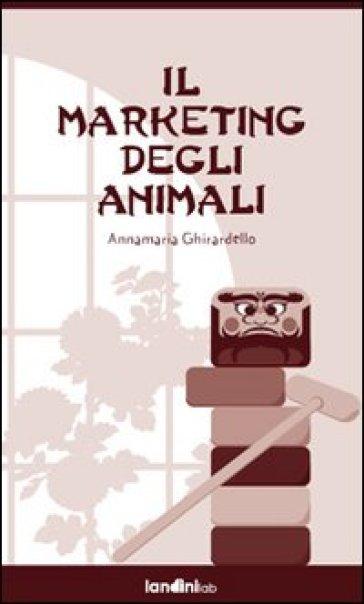 Il marketing degli animali - Annamaria Ghirardello | Kritjur.org