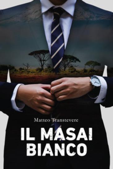 Il masai bianco - Matteo Transtevere |