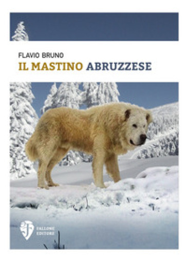 Il mastino abruzzese - Flavio Bruno |