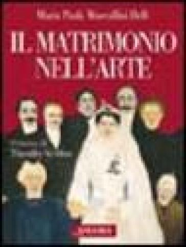 Il matrimonio nell'arte - M. Paola Maccallini |