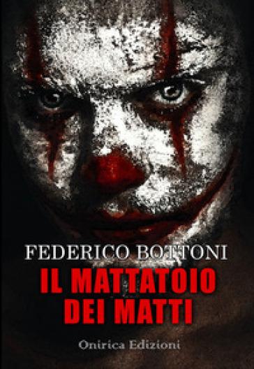 Il mattatoio dei matti - Federico Bottoni |