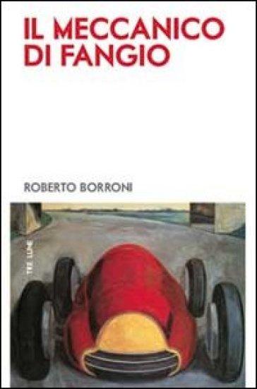 Il meccanico di Fangio - Roberto Borroni |
