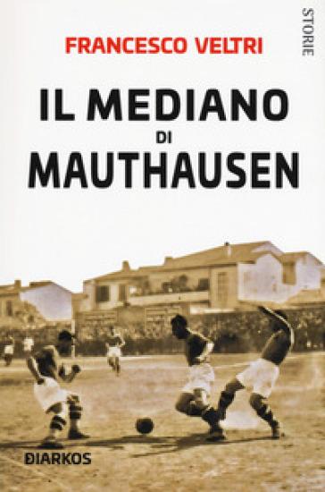 Il mediano di Mauthausen - Francesco Veltri |
