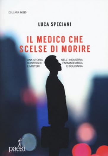 Il medico che scelse di morire - Luca Speciani | Thecosgala.com