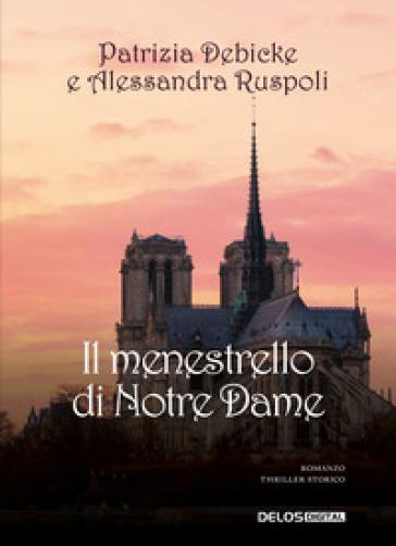 Il menestrello di Notre-Dame - Patrizia Debicke, Alessandra Ruspoli - Libro  - Mondadori Store