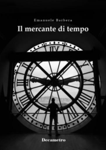 Il mercante di tempo - Emanuele Barbera | Rochesterscifianimecon.com