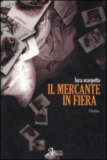 Il mercante in fiera - Luca Scarpetta  
