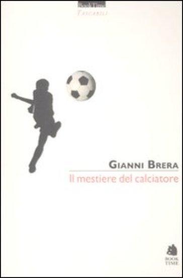Il mestiere del calciatore - Gianni Brera |
