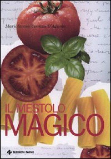 Il mestolo magico - Mariateresa Sponza D'Agnolo  