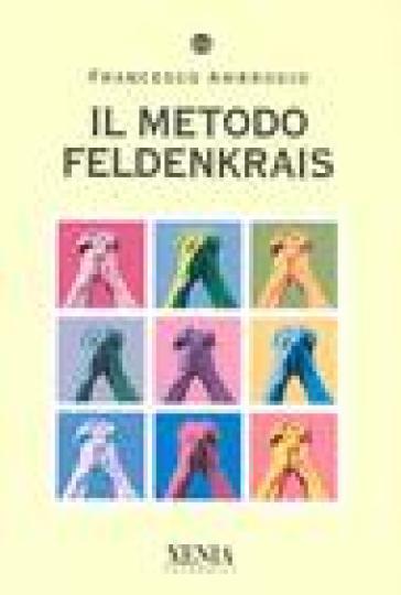 Il metodo Feldenkrais - Francesco Ambrosio |
