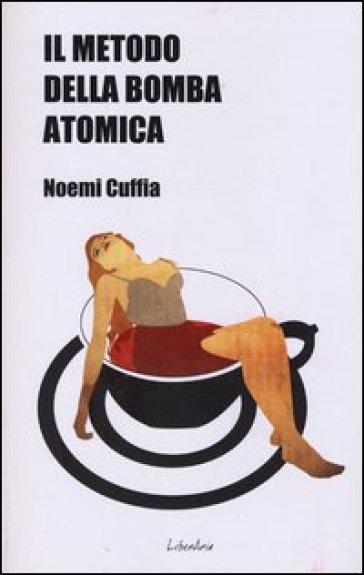 Il metodo della bomba atomica - Noemi Cuffia |