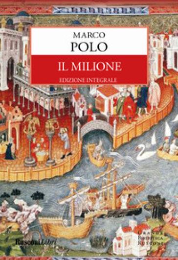 Il milione. Ediz. integrale - Marco Polo | Thecosgala.com