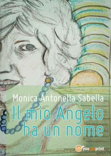Il mio Angelo ha un nome - Monica Antonella Sabella  