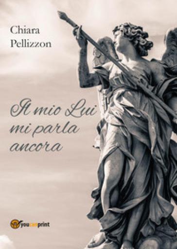 Il mio Lui mi parla ancora - Chiara Pellizzon  