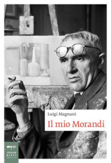 Il mio Morandi - Luigi Magnani |